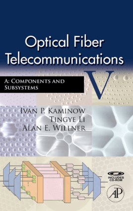 Optical Fiber Telecommunications V A Components and Subsystems Edited by Ivan P. Kaminow, Tingye Li and Alan E. Willner