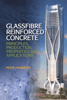 Glassfibre Reinforced Concrete Principles, production, properties and applications by Peter J. M. Bartos