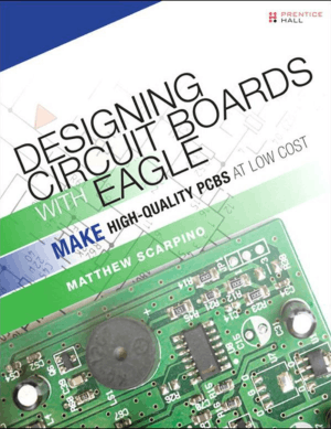 Designing Circuit Boards with EAGLE Make High Quality PCBs at Low Cost by Matthew Scarpino