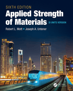 Applied Strength of Materials, Sixth Edition SI Units Version by Robert L. Mott and Joseph A. Untener