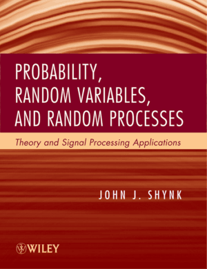 Probability, Random Variables, and Random Processes, Theory and Signal Processing Applications by John J. Shynk