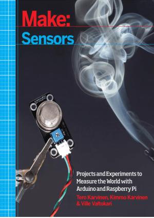 Make Sensors by Tero Karvinen, Kimmo Karvinen and Ville Valtokari