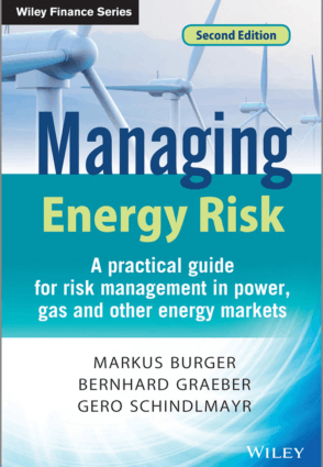 Managing Energy Risk a Practical Guide for Risk Management in Power, Gas and Other Energy Markets 2nd Edition by Markus Burger, Gero Schindlmayr and Bernhard Graeber