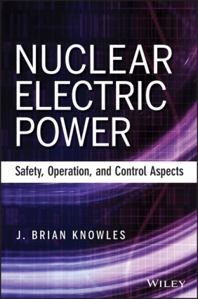 Nuclear Electric Power Safety, Operation, and Control Aspects by J. Brian Knowles