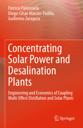Concentrating Solar Power and Desalination Plants Engineering and Economics of Coupling Multi-Effect Distillation and Solar Plants by Patricia Palenzuela, Diego-Cesar Alarcon-Padilla and Guillermo Zaragoza