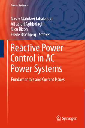 Reactive Power Control in AC Power Systems Fundamentals and Current Issues by Naser Mahdavi Tabatabaei, Ali Jafari Aghbolaghi, Nicu Bizon and Frede Blaabjerg