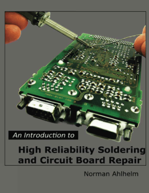An Introduction to High Reliability Soldering and Circuit Board Repair by Norman Ahlhelm