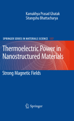 Thermoelectric Power Materials in Nanostructured Strong Magnetic Fields with 174 Figures by Kamakhya Prasad Ghatak and Sitangshu Bhattacharya