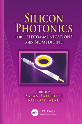 Silicon Photonics for Telecommunications and Biomedicine Edited by Sasan Fathpour and Bahram Jalali