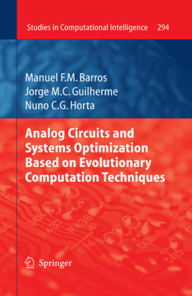 Analog Circuits and Systems Optimization Based on Evolutionary Computation Techniques By Manuel F.M. Barros, Jorge M.C. Guilherme and Nuno C.G. Horta