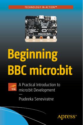 Beginning BBC micro:bit, A Practical Introduction to micro:bit Development by Pradeeka Seneviratne