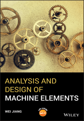 Analysis and Design of Machine Elements by Wei Jiang
