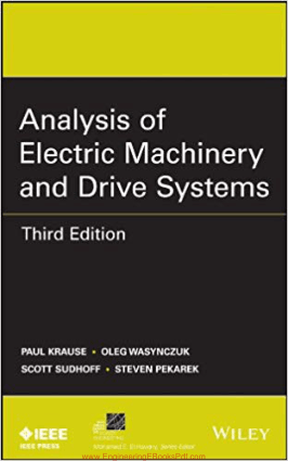 Analysis of Electric Machinery and Drive Systems Third Edition by Paul Krause, Oleg Wasynczuk, Scott Sudhoff and Steven Pekarek