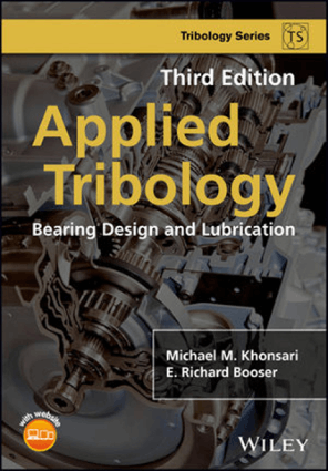 Applied Tribology Bearing Design and Lubrication Third Edition by Michael M. Khonsari and E. Richard Booser