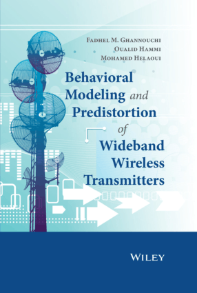 Behavioral Modeling and Predistortion of Wideband Wireless Transmitters by Mr. Fadhel M. Ghannouchi, Mohamed Helaoui and Oualid Hammi, Free Download