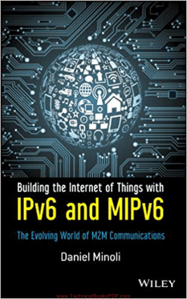 Building the Internet of Things with IPv6 and MIPv6 the Evolving World of M2M Communications by Mr. Daniel Minoli, Free Download this book