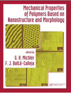 Mechanical Properties of Polymers Based on Nanostructure and Morphology edited by G. H. Michler F. J. Balta Calleja