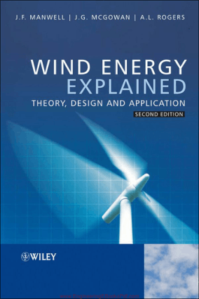 Wind Energy Explained Theory, Design and Application Second Edition by J. F. Manwell, J. G. Mcgowan and A. L. Rogers