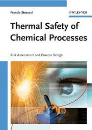 Thermal Safety of Chemical Processes Risk Assessment and Process Design by Francis Stoessel – free Download, Technical Books PDF