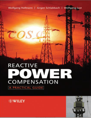 Reactive Power Compensation A Practical Guide By Wolfgang Hofmann, Jurgen Schlabbach and Wolfgang Justauth