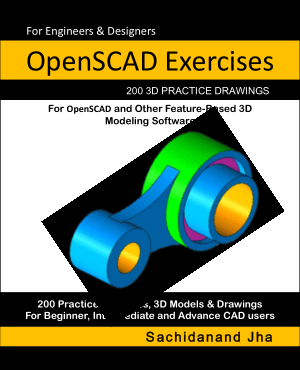 OpenSCAD Exercises 200 3D Practice Drawings for OpenSCAD and Other Feature-Based 3D Modeling Software by Sachidanand Jha