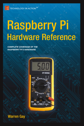 Raspberry Pi Hardware Reference Complete Coverage of the Raspberry Pis Hardware by Warren Gay
