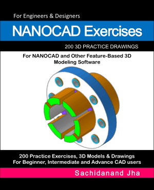 NANOCAD Exercises, 200 3D Practice Drawings for NANOCAD and Other Feature-Based 3D Modeling Software by Sachidanand Jha