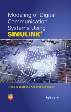 Modeling Of Digital Communication Systems Using Simulink by Arthur A. Giordano and Allen H. Levesque