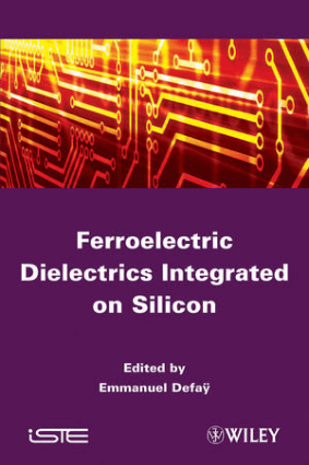 Ferroelectric Dielectrics Integrated on Silicon Edited by Emmanuel Defay