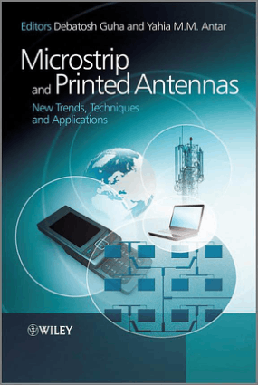 MICROSTRIP and Printed Antennas New Trends, Techniques and Applications Editors Debatosh Guha and Yahia M.M. Antar