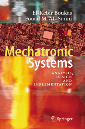 Mechatronic Systems Analysis, Design and Implementation by El Kebir Boukas and Fouad M. AL Sunni