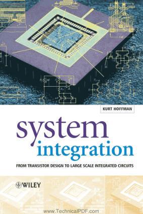 System Integration from Transistor Design to Large Scale Integrated Circuits by Kurt Hoffmann