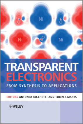 Transparent Electronics From Synthesis to Applications By Antonio Facchetti and Tobin J. Marks