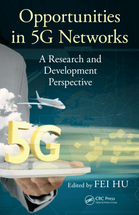 Opportunities in 5G Networks A Research and Development Perspective Edited by Fei Hu
