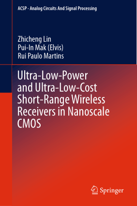 Ultra-Low-Power and Ultra-Low-Cost Short-Range Wireless Receivers in Nanoscale CMOS by Zhicheng Lin, Pui-In Mak (Elvis) and Rui Paulo Martins