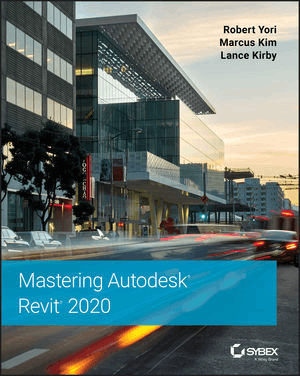 Mastering Autodesk Revit 2020 by Robert Yori, Marcus Kim and Lance Kirby