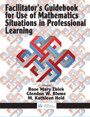 Facilitators Guidebook for Use of Mathematics Situations in Professional Learning by Rose Mary Zbiek, Glendon W. Blume and M. Kathleen Heid