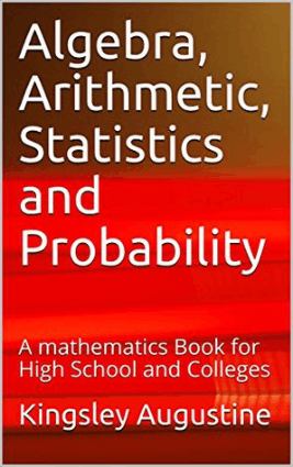 Algebra, Statistics and Probability A Mathematics Book for High Schools and Colleges by Kingsley Augustine