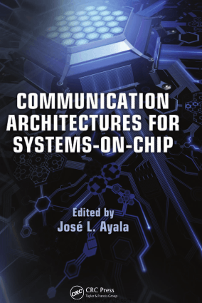 Communication Architectures for Systems-On-Chip Edited By Jose L. Ayala
