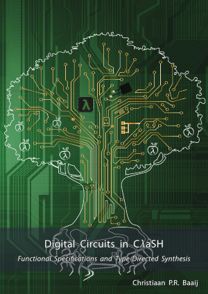 Digital Circuits in CλaSH Functional Specifications and Type-Directed Synthesis by Christiaan P.R. Baaij