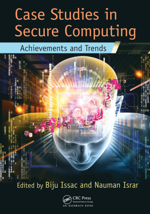Case Studies in Secure Computing Edited by Biju Issac and Nauman Israr