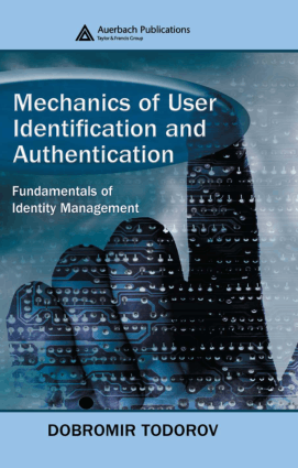 Mechanics of user Identification and Authentication Fundamentals of Identity Management by Dobromir Todorov
