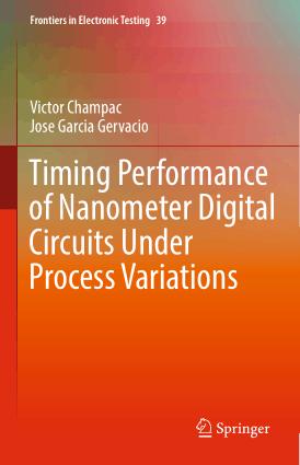 Timing Performance of Nanometer Digital Circuits under Process Variations by Victor Champac and Jose Garcia Gervacio