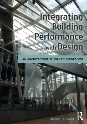 Integrating Building Performance with Design An Architecture Students Guidebook Edited By Elizabeth J. Grant