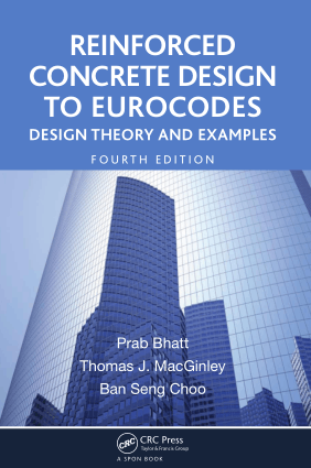 Reinforced Concrete Design to Eurocodes Fourth Edition Design Theory and Examples by Prab Bhatt, Thomas J. Macginley and Ban Seng Choo