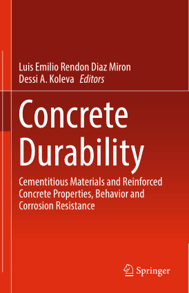 Concrete Durability Cementitious Materials and Reinforced Concrete Properties, Behavior and Corrosion Resistance by Luis Emilio, Rendon Diaz Miron and Dessi A. Koleva