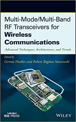 Multi-ModeMulti-Band RF Transceivers for Wireless Communications Advanced Techniques, Architectures, and Trends by Gernot Hueber and Robert Bogdan Staszewski