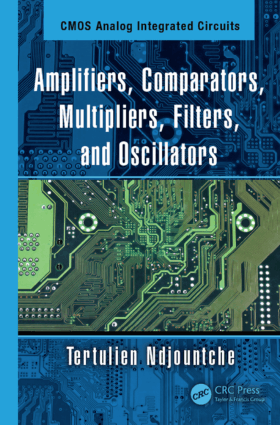 CMOS Analog Integrated Circuits, Amplifers, Comparators, Multipliers, Filters, and Oscillators by Tertulien Ndjountche