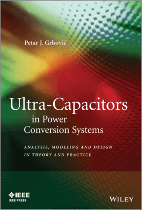 Ultra-Capacitors in Power Conversion Systems Applications, Analysis and Design from Theory to Practice by Petar J. Grbovic