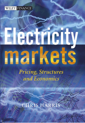 Electricity Markets Pricing, Structures and Economics by Chris Harris